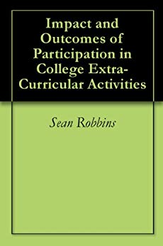 Impact and Outcomes of Participation in College Extra-Curricular Activities by [Sean Robbins]