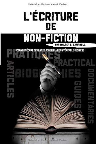 L'Écriture de Non-Fiction: Comment Écrire des Livres Pour En Faire Un Véritable Business !
