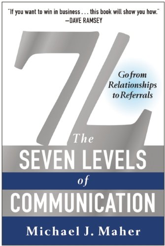 7L: The Seven Levels of Communication: Go from Relationships to Referrals por Michael J. Maher