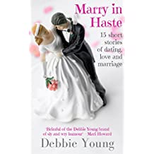 Marry in Haste: 15 short stories of dating, love & marriage