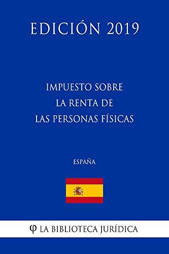 Impuesto sobre la Renta de las Personas Físicas (España) (Edición 2019) por La Biblioteca Jurídica