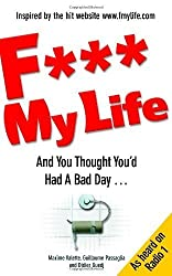 F My Life: And You Thought You'd Had a Bad Day by Valette, Maxime, Passaglia, Guillaume, Guedj, Didier (2009) Paperback