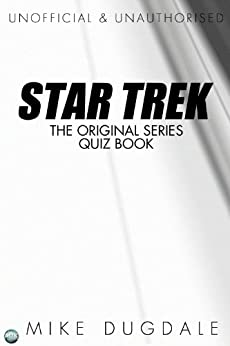 Star Trek The Original Series Quiz Book by [Dugdale, Mike]
