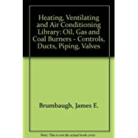 Heating, Ventilating and Air Conditioning Library: Oil, Gas and Coal Burners - Controls, Ducts, Piping, (Air Burner)