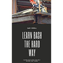Learn Bash the Hard Way: Master Bash Using The Only Method That Works (English Edition)