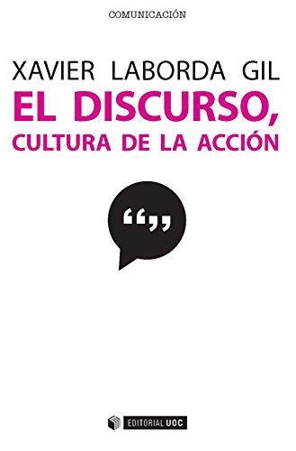 El discurso, cultura de la acción. 10 microrrelatos para 10 problemas discursivos (Manuales nº 460) por Xavier Laborda Gil