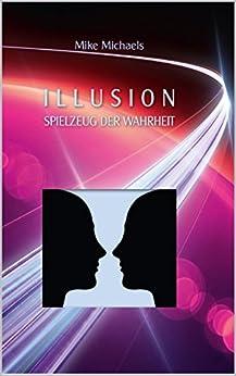 Illusion - Spielzeug der Wahrheit von [Michaels, Mike]