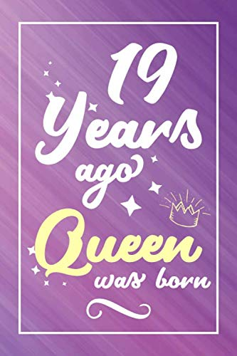 19 Years Ago Queen Was Born Lined Journal Notebook