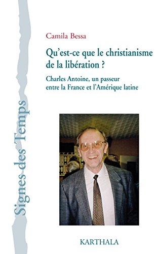 Lire en ligne Qu'est-ce que le christianisme de la libération? Charles Antoine, un passeur entre la France et l'Amérique latine pdf epub