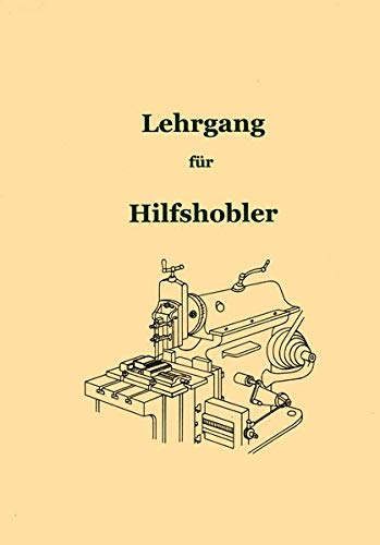 Lehrgang für Hilfshobler: Anleitung zum Arbeiten an der Hobelmaschine