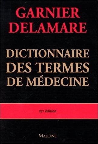 Dictionnaire des termes de médecine, 27ème édition de Jacques Delamare (21 février 2002) Relié