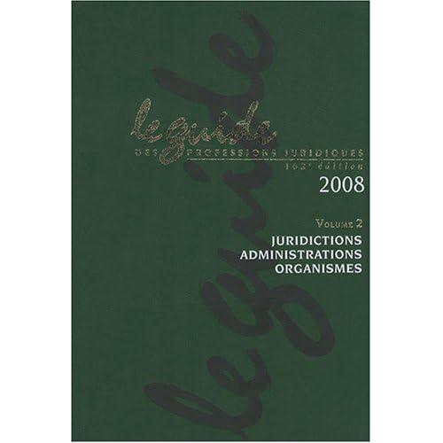 Le guide des professions juridiques 2008 : Volume 2, Juridictions, administrations, organismes (1Cédérom)