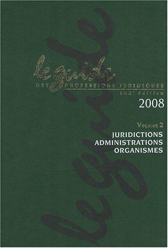 Le guide des professions juridiques 2008 : Volume 2, Juridictions, administrations, organismes (1Cédérom) par Lamy