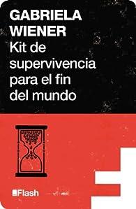 Kit de supervivencia para el fin del mundo par Gabriela Wiener