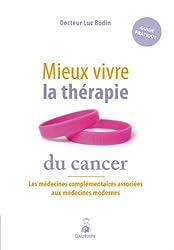 Mieux vivre la thérapie du cancer : Les médecines complémentaires associées aux médecines modernes
