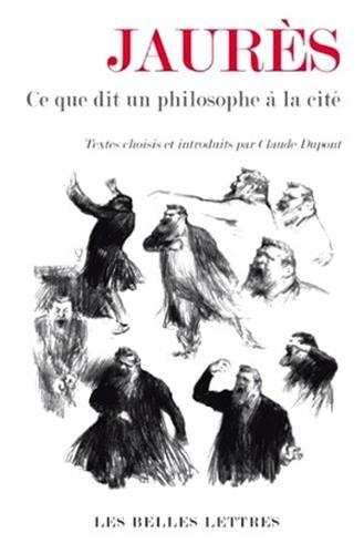 Jaurès: Ce que dit un philosophe à la cité par Claude Dupont