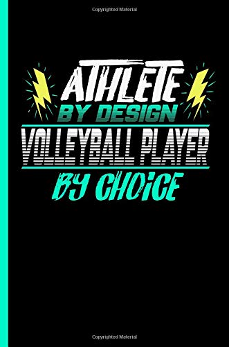 Athlete By Design Volleyball Player By Choice: Notebook & Journal Or Diary For Volleyball Sports Lovers - Take Your Notes Or Gift It To Buddies, College Ruled Paper (120 Pages, 6x9