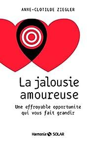 La jalousie amoureuse - Anne Clotilde Ziegler - Babelio