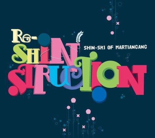 Re-Shinstruction by Shin-Ski Martiangang (2008-07-15) -