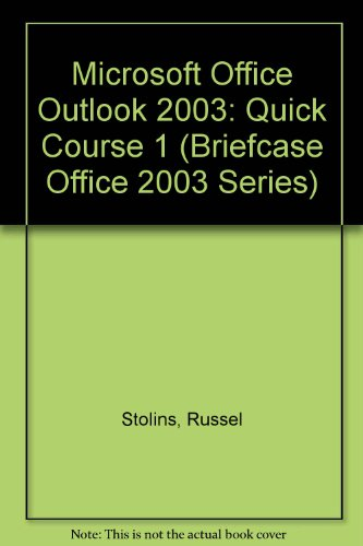 Microsoft Office Outlook 2003: Quick Course 1 (Briefcase Office 2003 Series) por Russel Stolins