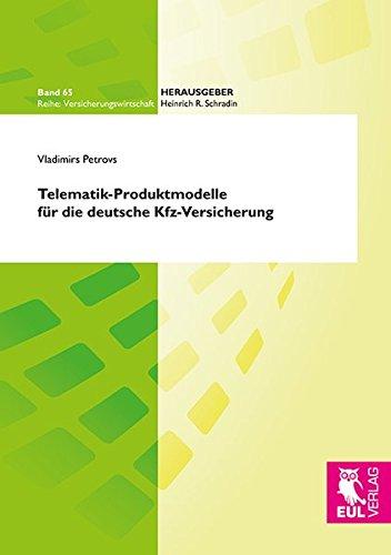 Telematik-Produktmodelle für die deutsche KFZ-Versicherung: Entwicklung einer neuen betriebswirtschaftlichen Strategie auf der Grundlage eines ... (Versicherungswirtschaft)