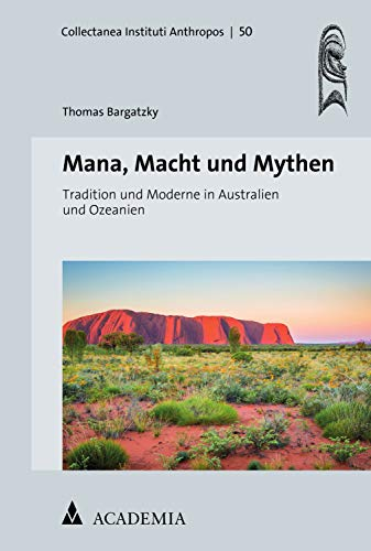 Mana, Macht und Mythen: Tradition und Moderne in Australien und Ozeanien (Collectanea Instituti Anthropos 50)