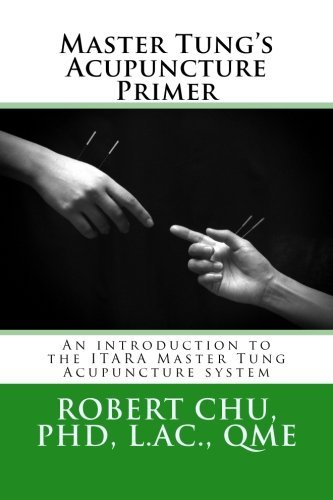 Master Tung's Acupuncture Primer: An introduction to the Master Tung Acupuncture system (ITARA) (Volume 1) by L, Robert Chu PhD (2015-04-15)