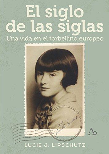 El siglo de las siglas: Una vida en el torbellino europeo
