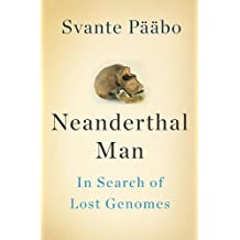 Neanderthal Man: In Search of Lost Genomes (English Edition)
