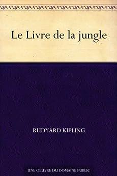 Le Livre de la jungle eBook: Rudyard Kipling: Amazon.fr: Amazon Media EU S.à r.l.