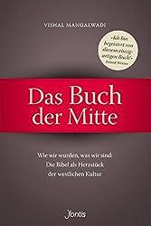 Das Buch der Mitte: Wie wir wurden, was wir sind: Die Bibel als Herzstück der westlichen Kultur (German Edition)