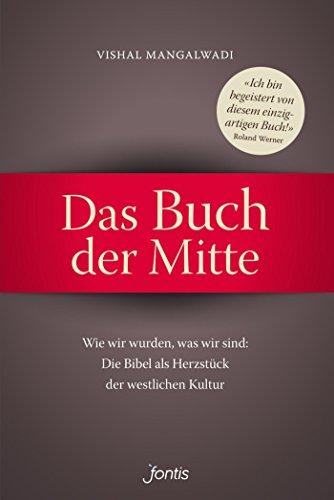 Das Buch der Mitte: Wie wir wurden, was wir sind: Die Bibel als Herzstück der westlichen Kultur (Wir Sind Die Kirche)