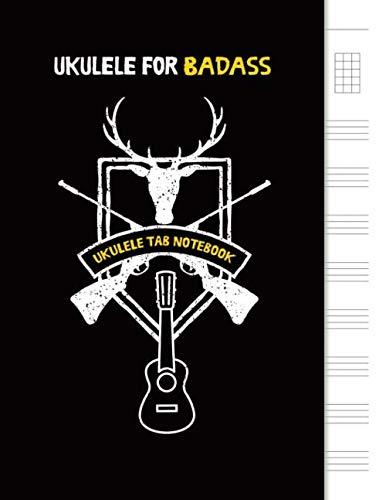 """Ukulele for Badass: Blank Ukulele Tablature Notebook, 8.5\""""x11\"""", 110 Pages (Ukulele Tab Notebook, Band 1)"""