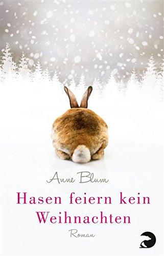 Hasen feiern kein Weihnachten: Roman von [Blum, Anne]