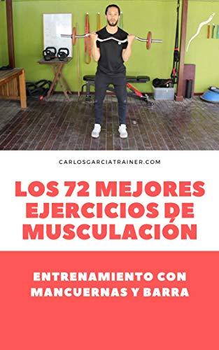 Desarrolla tu musculatura con mancuernas y barra libre: Los 72 ...