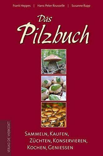 Das Pilzbuch: Sammeln, Kaufen, Z??chten, Konservieren, Kochen, Genie??en by Frank Heppes (2006-09-06)