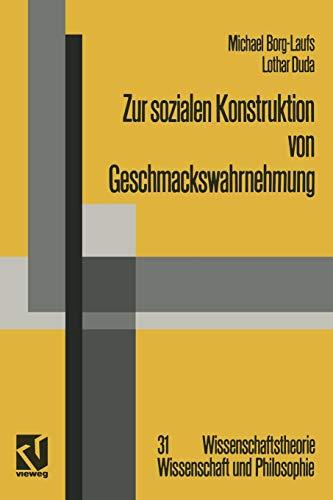 Zur sozialen Konstruktion von Geschmackswahrnehmung (Wissenschaftstheorie, Wissenschaft und Philosophie) (German Edition)