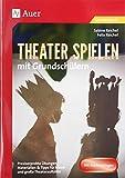 Theater spielen mit Grundschülern: Praxiserprobte Übungen, Materialien & Tipps...