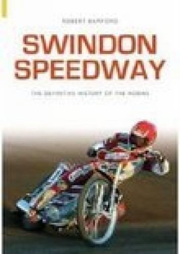 Swindon Speedway: Definitive History: The Definitive History (Archive Photographs S.) por Robert Bamford