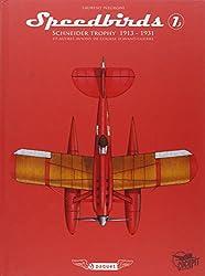 Speedbirds : Tome 1, Schneider Trophy 1913-1931 et autres avions de course d'avant-guerre