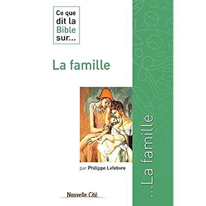 Ce que dit la Bible sur la famille: Comprendre la parole biblique (Ce que dit la Bible sur… t. 10)