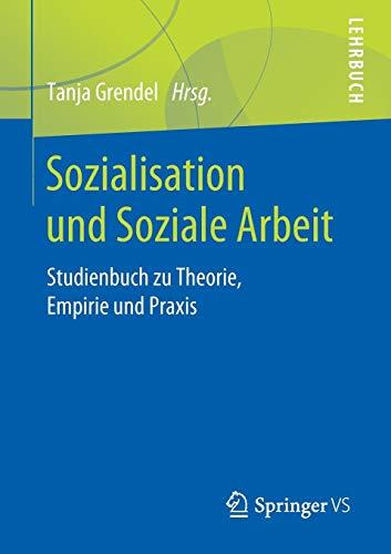 Sozialisation und Soziale Arbeit: Studienbuch zu Theorie, Empirie und Praxis