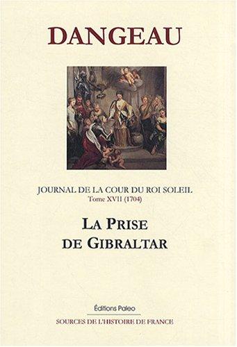 Journal d'un courtisan à la Cour du Roi Soleil : Tome 17, La prise de Gibraltar (1704)