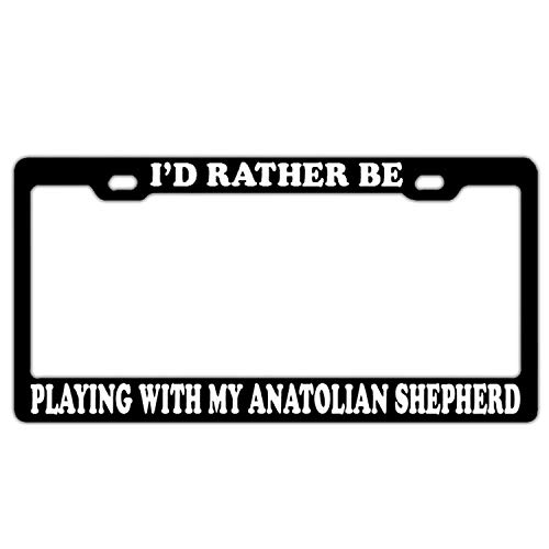 """Price comparison product image I'd Rather Be Playing With My Anatolian Shepherd Metal License Plate Frame Cover Funny Car Accessory Auto Tag Novelty Gifts 6""""x12"""""""