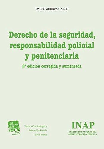 Descargar Libro Derecho de la Seguridad, Responsabilidad Policial y Penitenciaria 2ª ed. corregida y aumentada 2015 (Criminología y Educación Social) de Pablo Acosta Gallo
