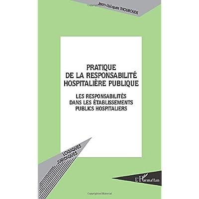 PRATIQUE DE LA RESPONSABILITÉ HOSPITALIÈRE PUBLIQUE: Les responsabilités dans les établissements publics hospitaliers