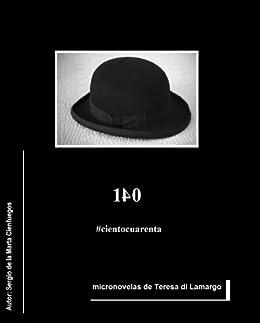 140 #cientocuarenta (micronovelas de Teresa di Lamargo) de [De la Marta Cienfuegos, Sergio]