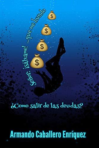 Señor, sálvame... que me hundo: Cómo salir de las deudas (Spanish Edition)