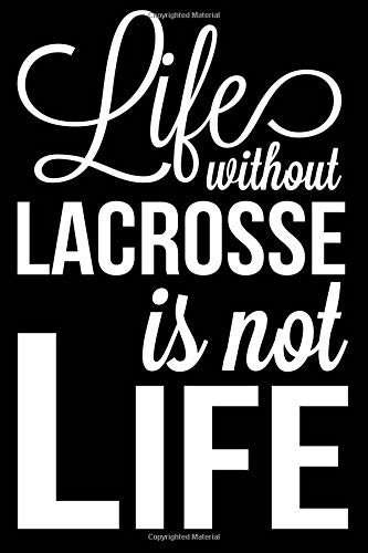 Life Without Lacrosse Is Not Life: Lacrosse Journal, Blank Lined Notebook for Kids and Teens