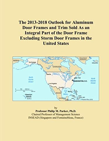 The 2013-2018 Outlook for Aluminum Door Frames and Trim Sold As an Integral Part of the Door Frame Excluding Storm Door Frames in the United States